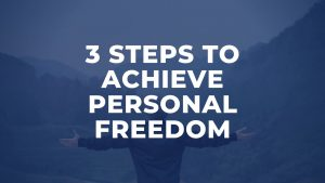 a3 steps to achieve personal freedom